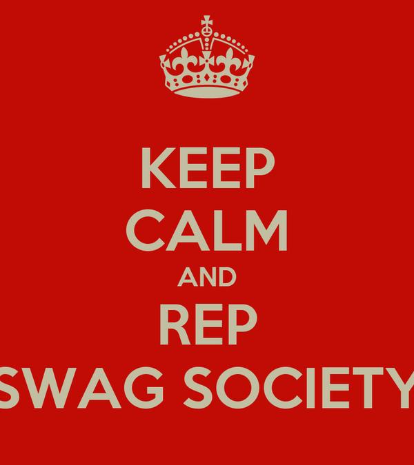 KEEP CALM AND REP SWAG SOCIETY