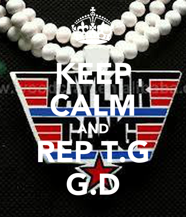 KEEP CALM AND REP T.G G.D