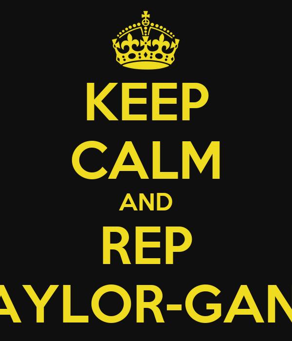 KEEP CALM AND REP TAYLOR-GANG