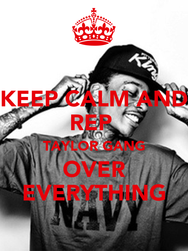 KEEP CALM AND REP  TAYLOR GANG OVER EVERYTHING