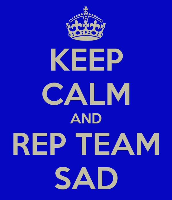 KEEP CALM AND REP TEAM SAD