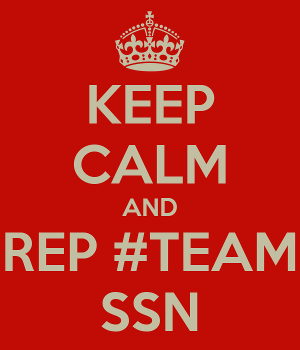 KEEP CALM AND REP #TEAM SSN