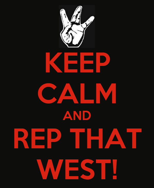 KEEP CALM AND REP THAT WEST!