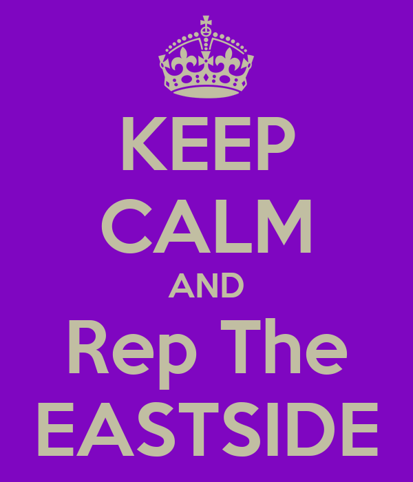 KEEP CALM AND Rep The EASTSIDE
