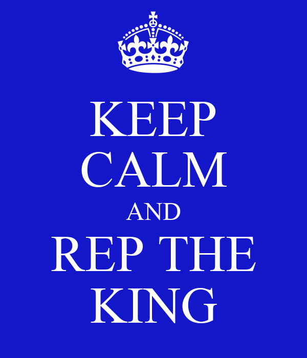 KEEP CALM AND REP THE KING