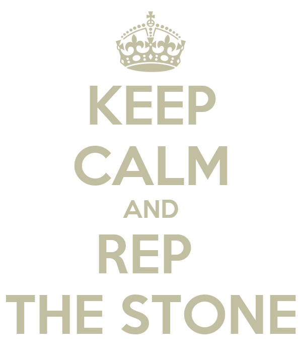 KEEP CALM AND REP  THE STONE