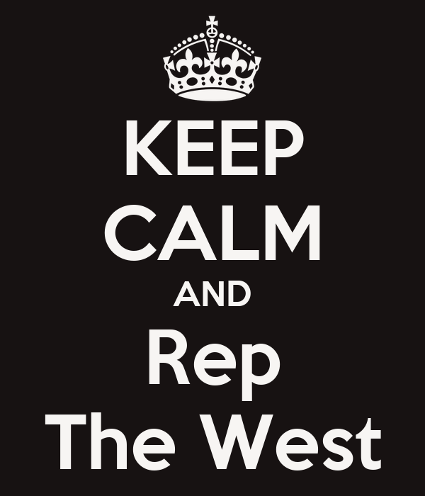 KEEP CALM AND Rep The West