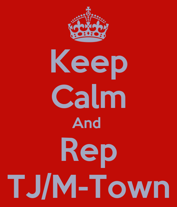 Keep Calm And  Rep TJ/M-Town