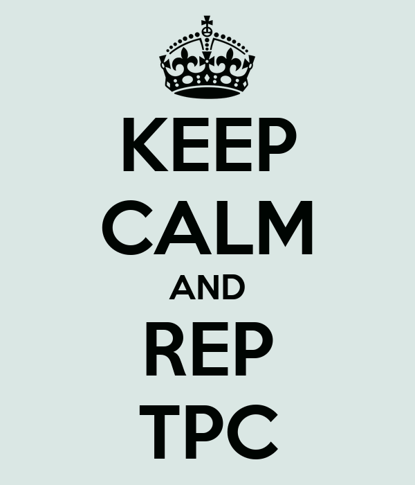 KEEP CALM AND REP TPC