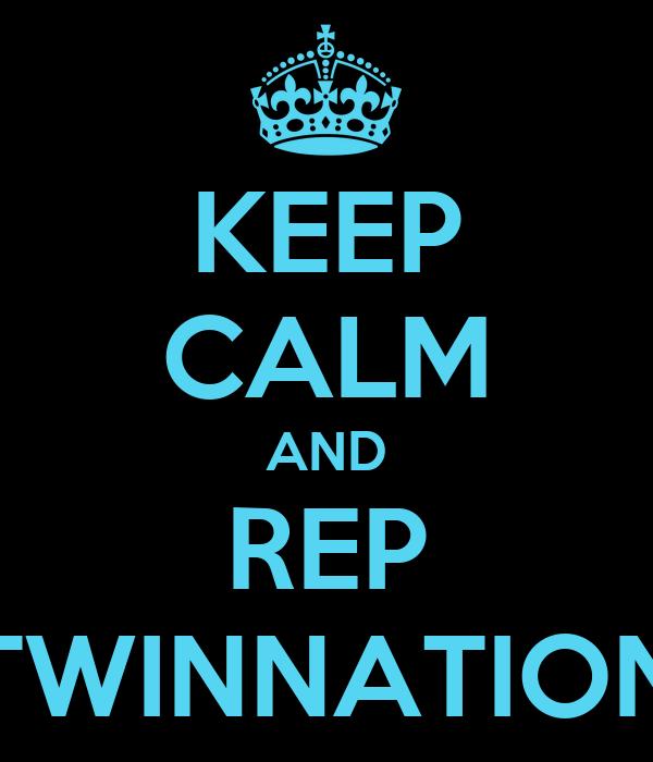 KEEP CALM AND REP TWINNATION