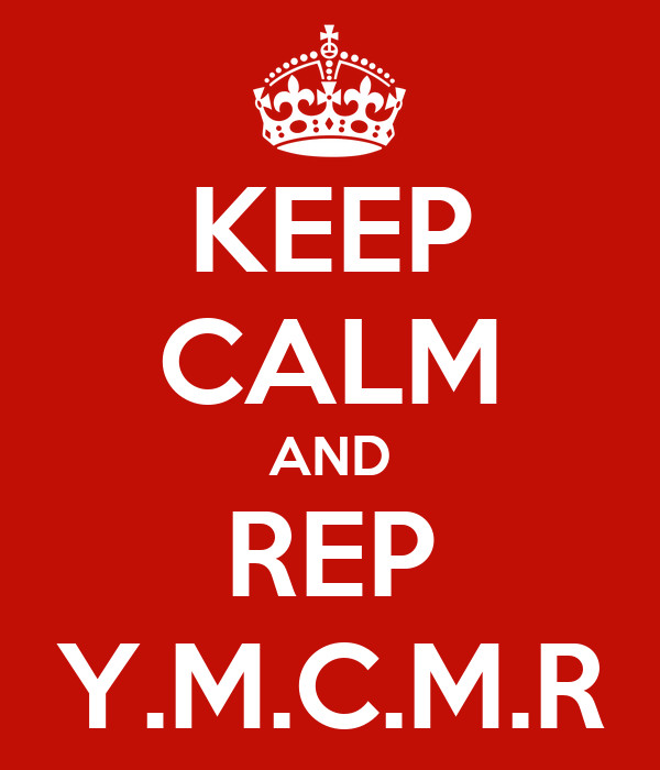 KEEP CALM AND REP Y.M.C.M.R