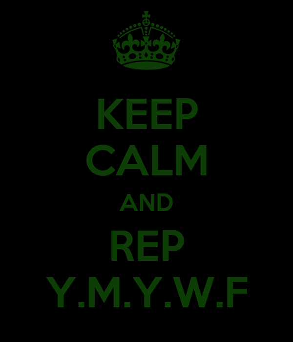 KEEP CALM AND REP Y.M.Y.W.F