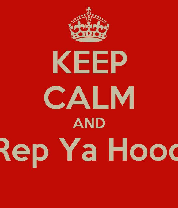 KEEP CALM AND Rep Ya Hood