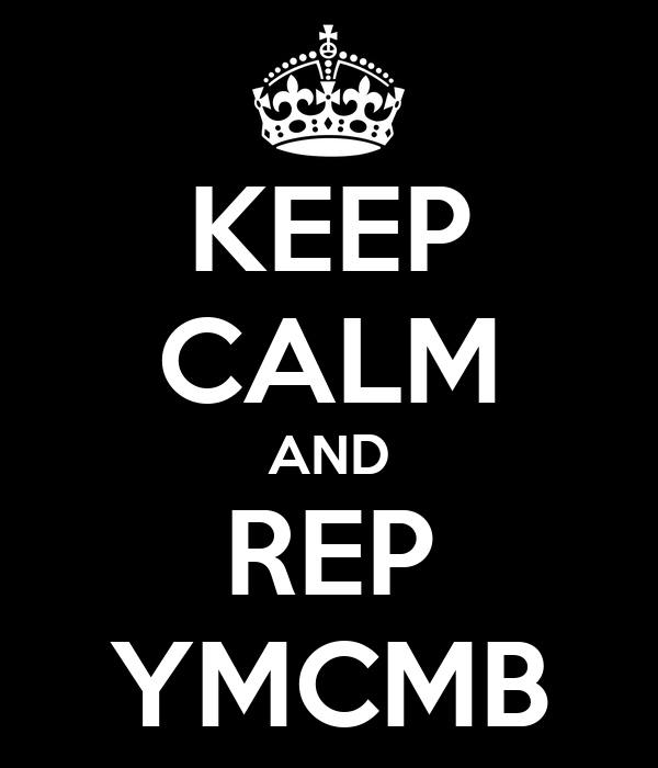 KEEP CALM AND REP YMCMB