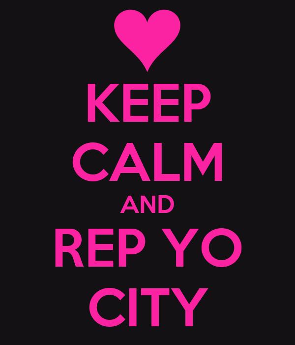 KEEP CALM AND REP YO CITY