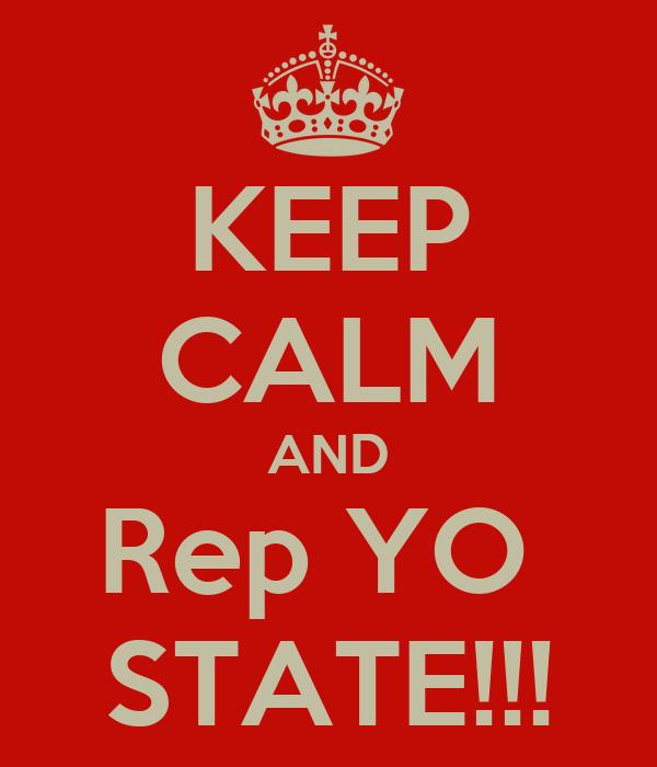 KEEP CALM AND Rep YO  STATE!!!
