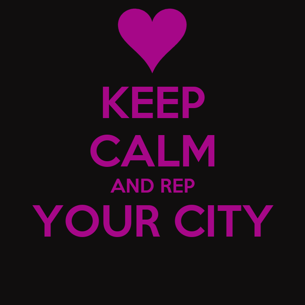 KEEP CALM AND REP YOUR CITY