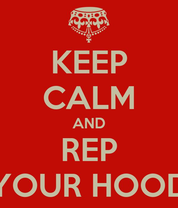 KEEP CALM AND REP YOUR HOOD