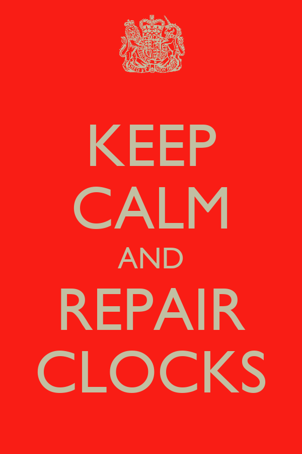 KEEP CALM AND REPAIR CLOCKS