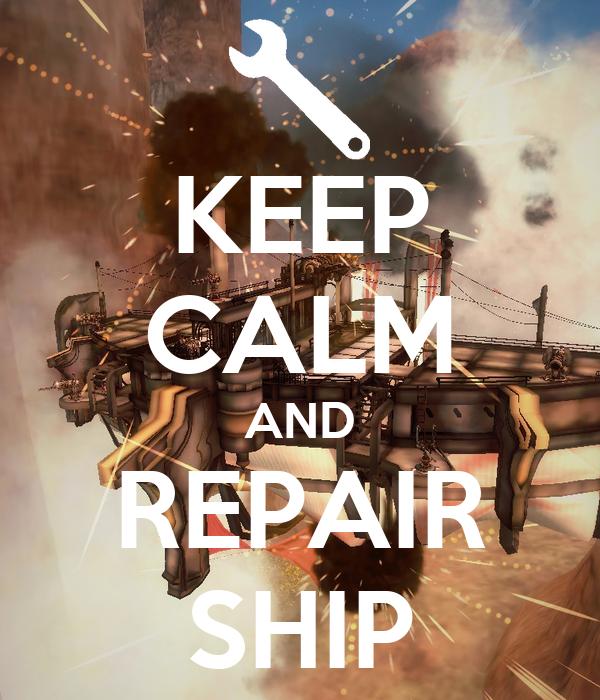 KEEP CALM AND REPAIR SHIP