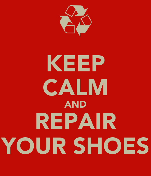 KEEP CALM AND REPAIR YOUR SHOES