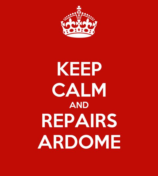 KEEP CALM AND REPAIRS ARDOME