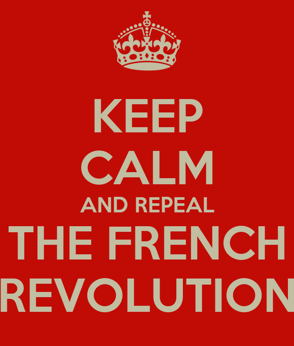 KEEP CALM AND REPEAL THE FRENCH REVOLUTION