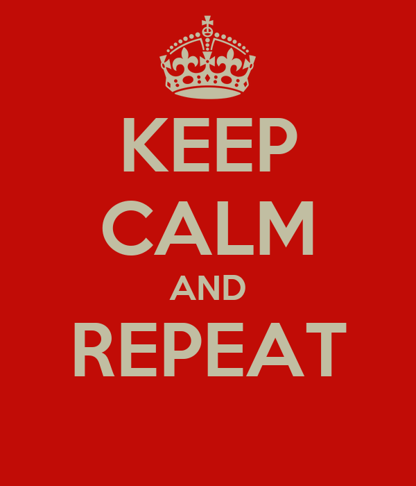 KEEP CALM AND REPEAT