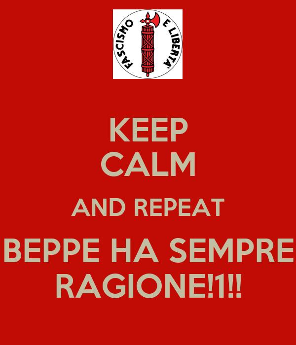 KEEP CALM AND REPEAT BEPPE HA SEMPRE RAGIONE!1!!