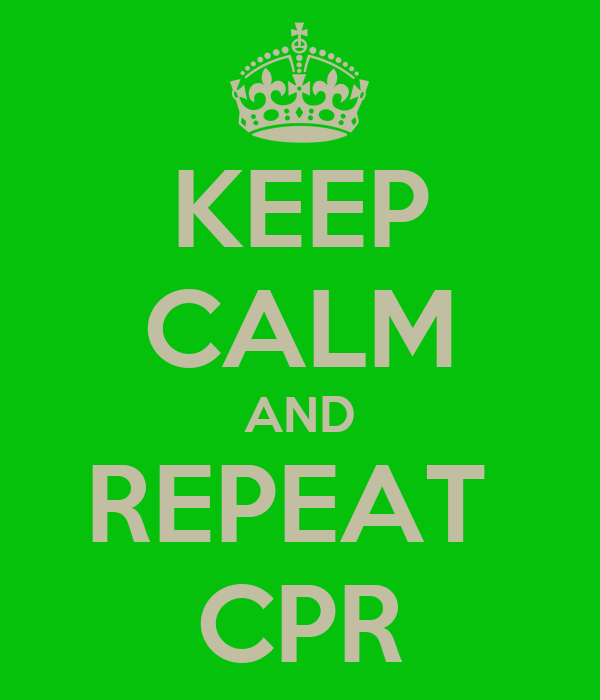 KEEP CALM AND REPEAT  CPR
