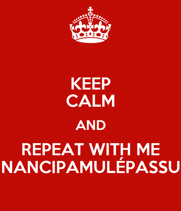 KEEP CALM AND REPEAT WITH ME NANCIPAMULÉPASSU