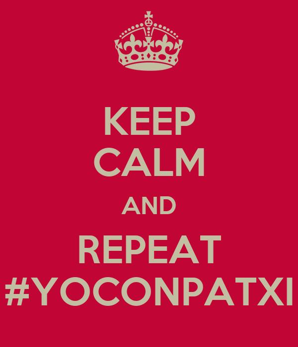 KEEP CALM AND REPEAT #YOCONPATXI