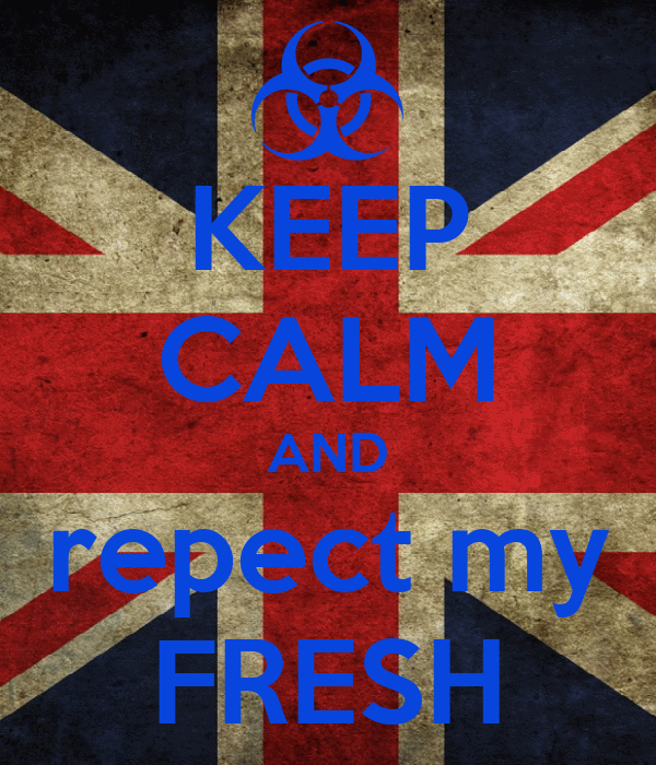KEEP CALM AND repect my FRESH