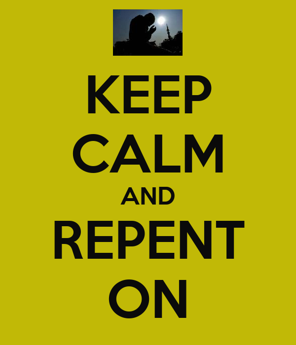 KEEP CALM AND REPENT ON