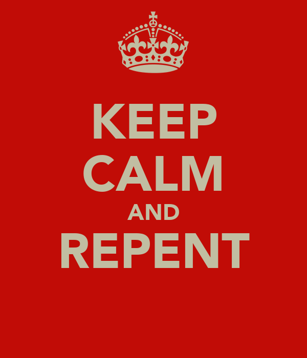 KEEP CALM AND REPENT