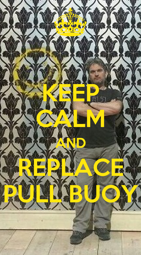 KEEP CALM AND REPLACE PULL BUOY
