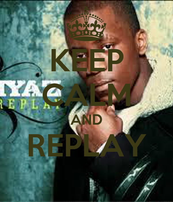 KEEP CALM AND REPLAY
