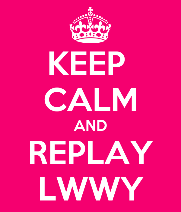 KEEP  CALM AND REPLAY LWWY