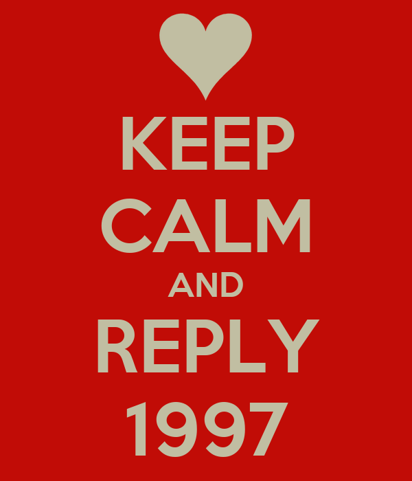 KEEP CALM AND REPLY 1997
