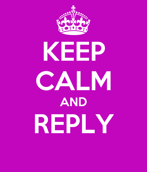KEEP CALM AND REPLY