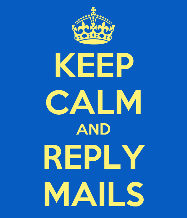 KEEP CALM AND REPLY MAILS