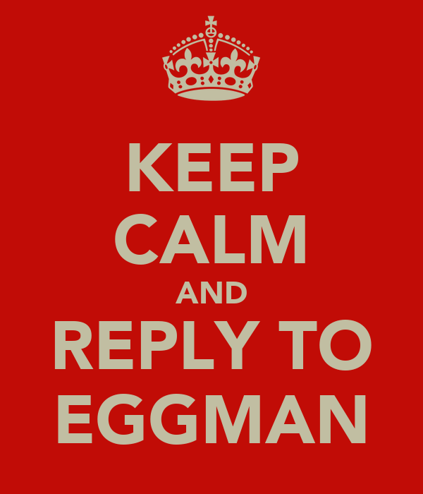 KEEP CALM AND REPLY TO EGGMAN