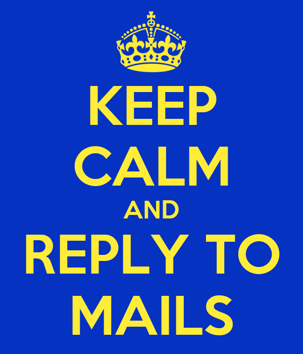 KEEP CALM AND REPLY TO MAILS