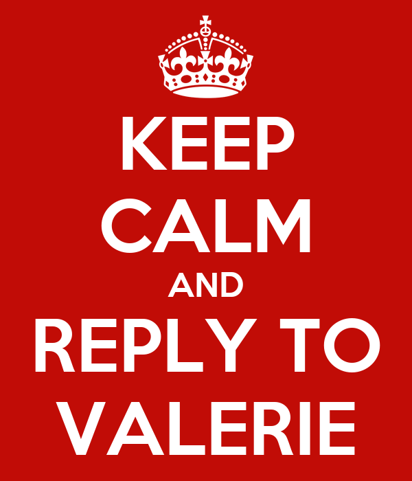 KEEP CALM AND REPLY TO VALERIE