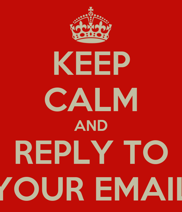 KEEP CALM AND REPLY TO YOUR EMAIL