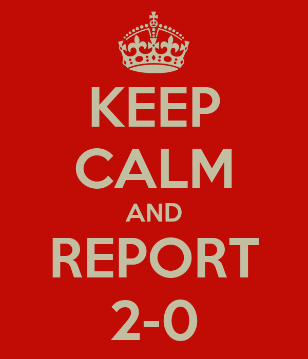 KEEP CALM AND REPORT 2-0
