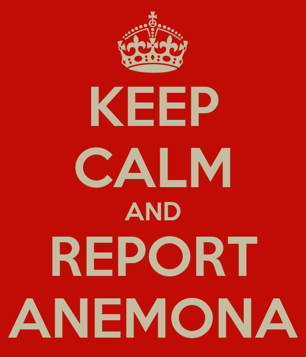 KEEP CALM AND REPORT ANEMONA