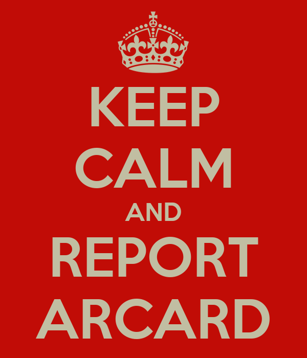 KEEP CALM AND REPORT ARCARD