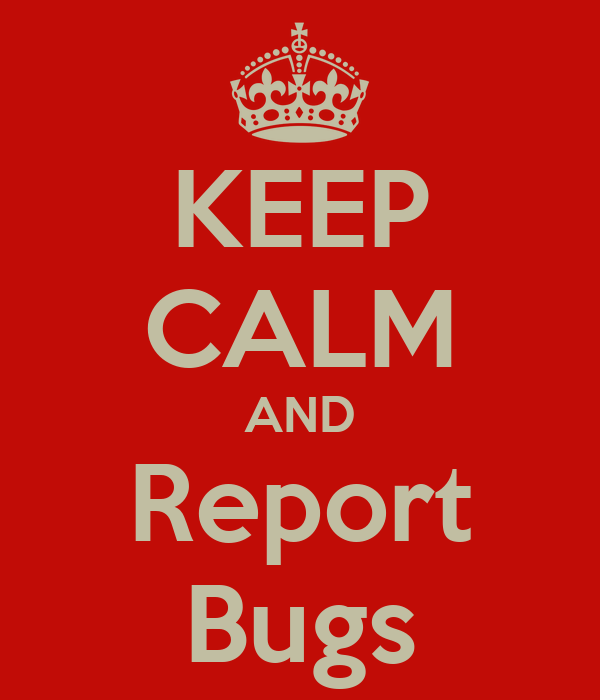 KEEP CALM AND Report Bugs