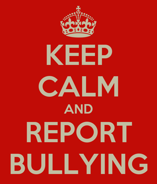 KEEP CALM AND REPORT BULLYING
